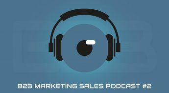 B2B Marketing Sales Podcast #2